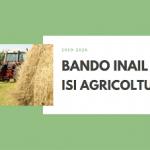 Bando INAIL ISI Agricoltura 2019-2020. Incontro illustrativo Webinar 16 settembre 2020